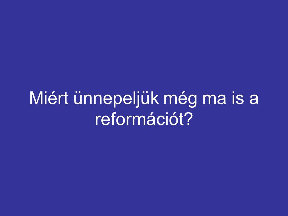 Miért ünnepeljük még ma is a reformációt?
