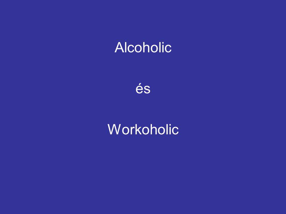Alcoholic és Workoholic