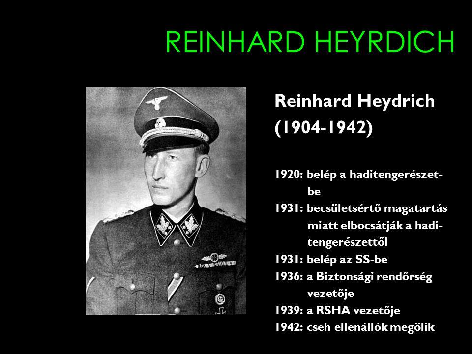 REINHARD HEYRDICH Reinhard Heydrich (1904-1942) 1920: belép a haditengerészet- be 1931: becsületsértő magatartás miatt elbocsátják a hadi- tengerészettől 1931: belép az SS-be 1936: a Biztonsági rendőrség vezetője 1939: a RSHA vezetője 1942: cseh ellenállók megölik