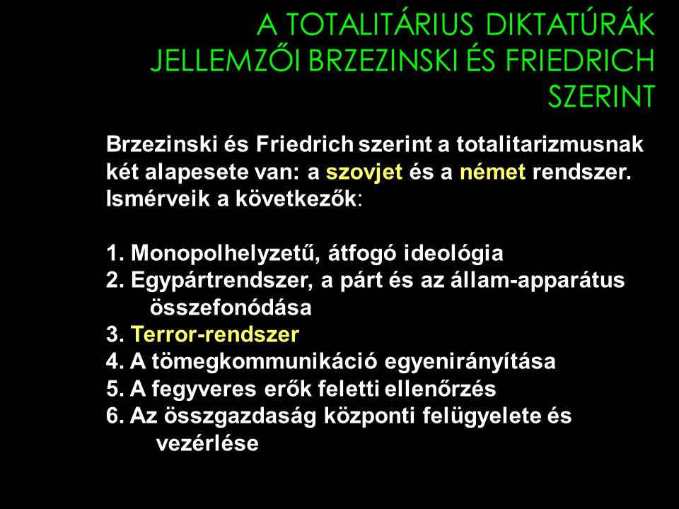 A TOTALITÁRIUS DIKTATÚRÁK JELLEMZŐI BRZEZINSKI ÉS FRIEDRICH SZERINT Brzezinski és Friedrich szerint a totalitarizmusnak két alapesete van: a szovjet és a német rendszer.