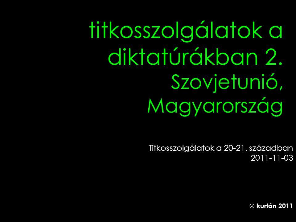 titkosszolgálatok a diktatúrákban 2. Szovjetunió, Magyarország Titkosszolgálatok a 20-21. században 2011-11-03  kurtán 2011