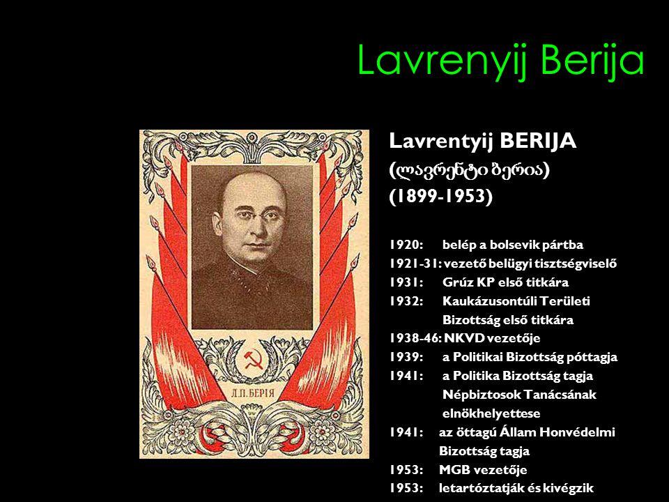 Lavrenyij Berija Lavrentyij BERIJA ( ლავრენტი ბერია ) (1899-1953) 1920: belép a bolsevik pártba 1921-31: vezető belügyi tisztségviselő 1931: Grúz KP e