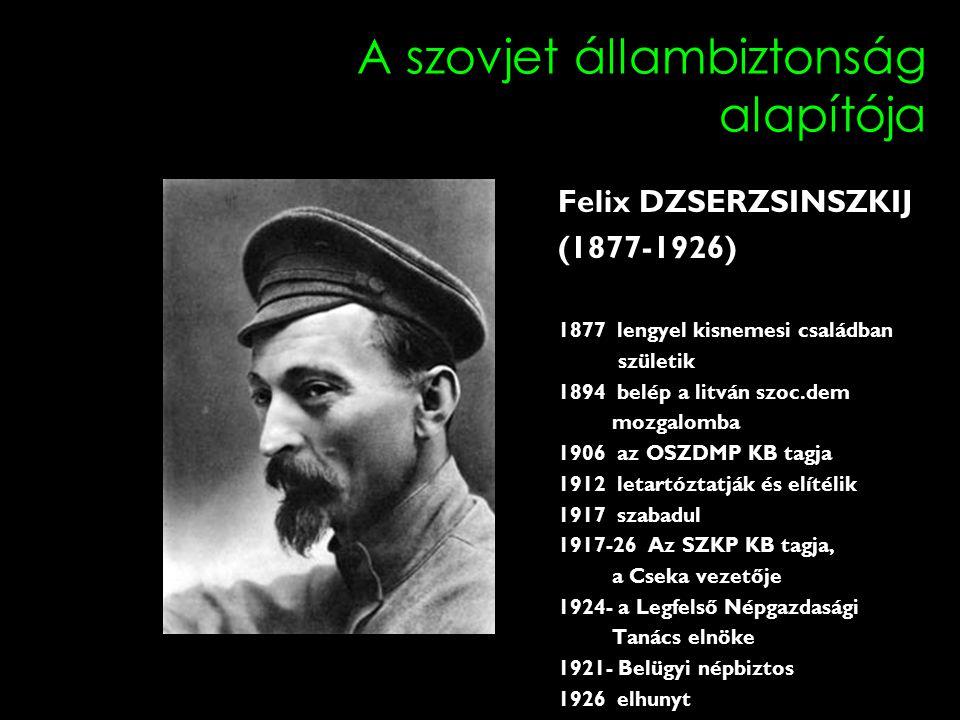 A szovjet állambiztonság alapítója Felix DZSERZSINSZKIJ (1877-1926) 1877 lengyel kisnemesi családban születik 1894 belép a litván szoc.dem mozgalomba