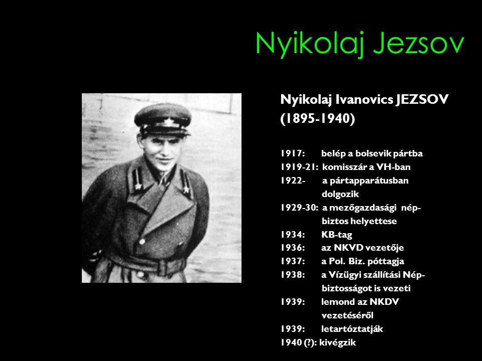 Nyikolaj Jezsov Nyikolaj Ivanovics JEZSOV (1895-1940) 1917: belép a bolsevik pártba 1919-21: komisszár a VH-ban 1922- a pártapparátusban dolgozik 1929-30: a mezőgazdasági nép- biztos helyettese 1934: KB-tag 1936: az NKVD vezetője 1937: a Pol.