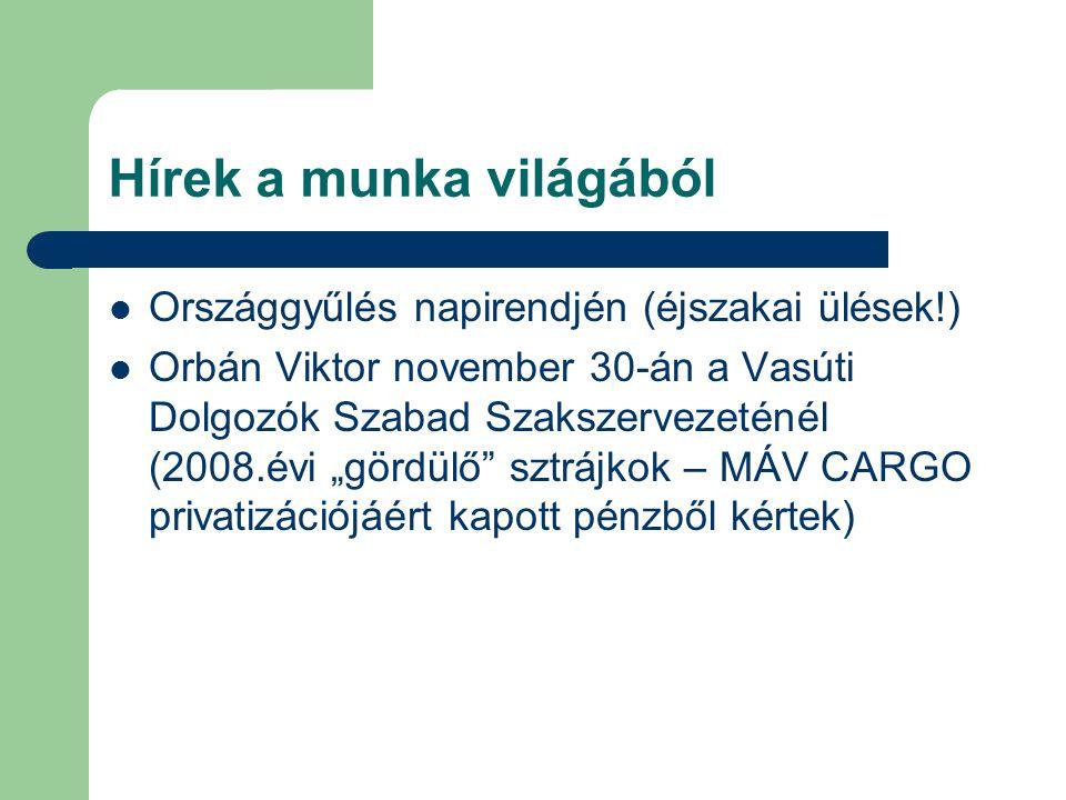 """Hírek a munka világából Országgyűlés napirendjén (éjszakai ülések!) Orbán Viktor november 30-án a Vasúti Dolgozók Szabad Szakszervezeténél (2008.évi """"gördülő sztrájkok – MÁV CARGO privatizációjáért kapott pénzből kértek)"""