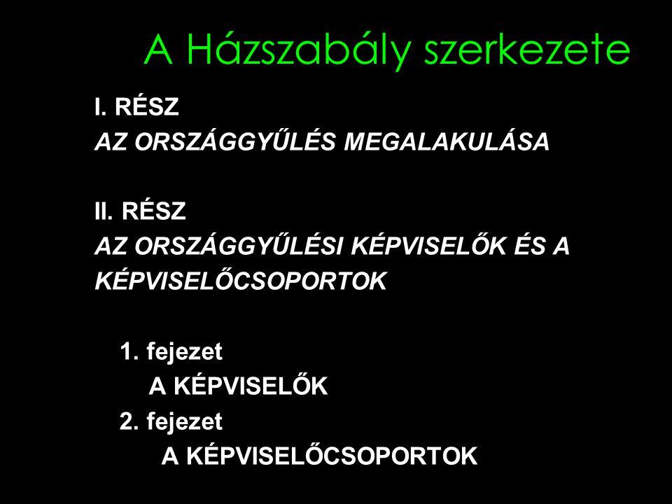 A Házszabály szerkezete I.RÉSZ AZ ORSZÁGGYŰLÉS MEGALAKULÁSA II.