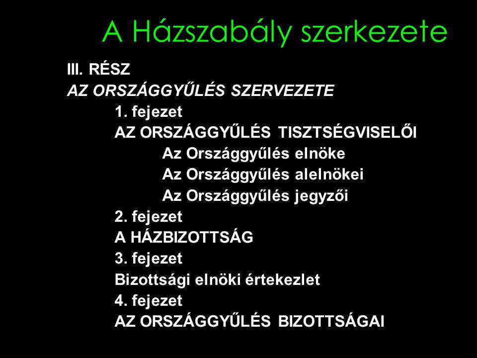 A Házszabály szerkezete III.RÉSZ AZ ORSZÁGGYŰLÉS SZERVEZETE 1.
