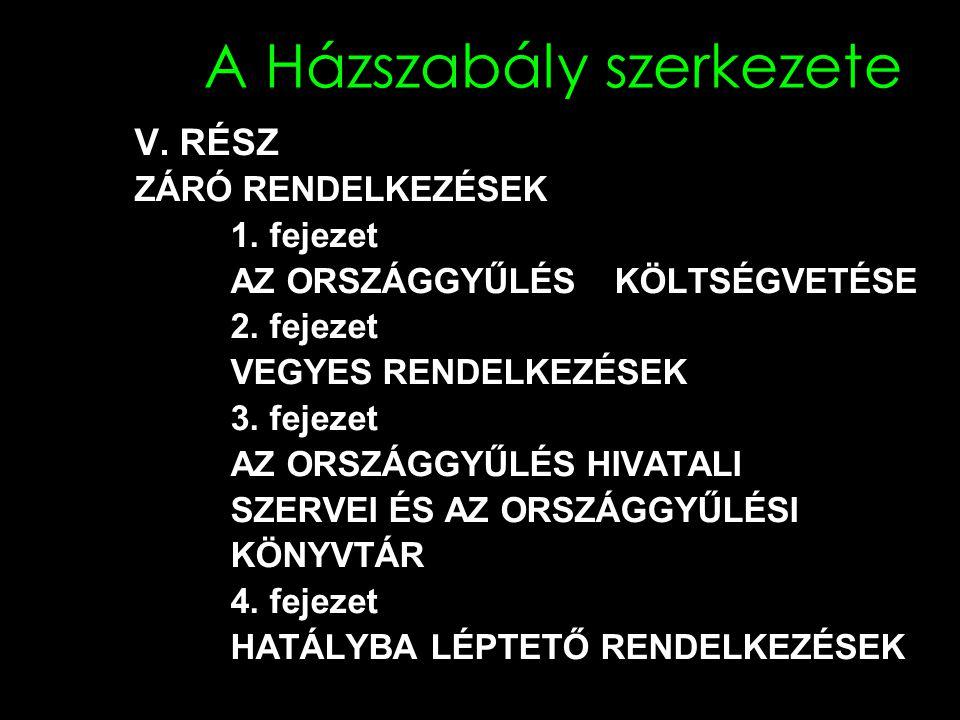 A Házszabály szerkezete V.RÉSZ ZÁRÓ RENDELKEZÉSEK 1.