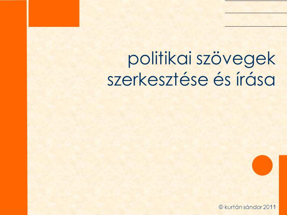 politikai szövegek szerkesztése és írása © kurtán sándor 20 11