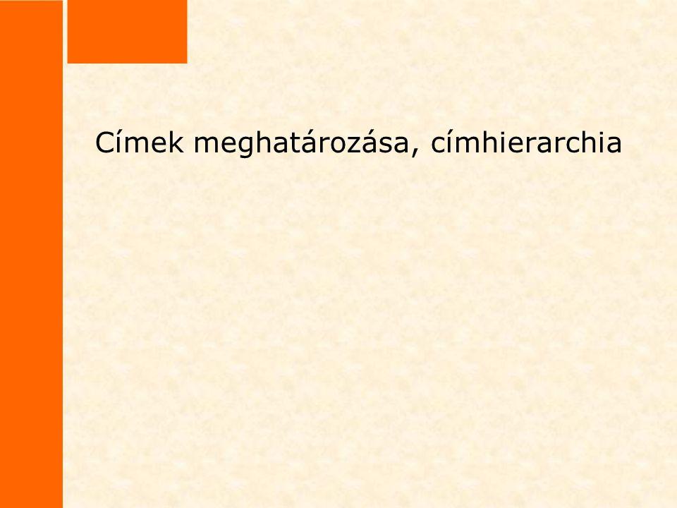 Címhierarchia Az azonos fokozatú címek minden esetben azonos betűfajtából és fokozatból álljanak.
