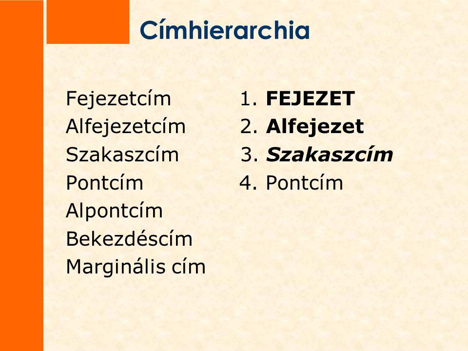 Címhierarchia Fejezetcím 1.Alfejezetcím 1.1. Alfejezet Szakaszcím 1.1.1.