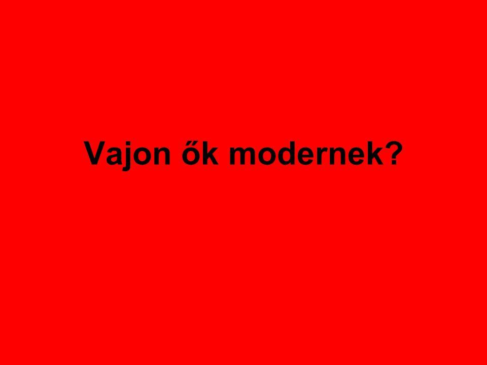 Vajon ők modernek?