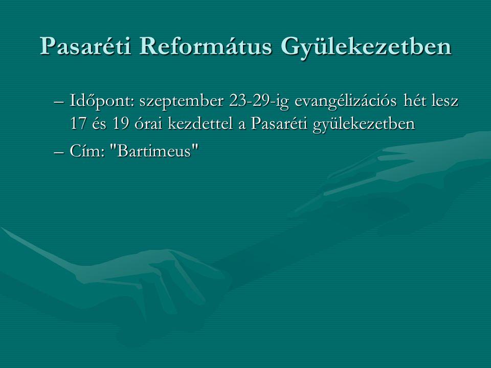 Pasaréti Református Gyülekezetben –Időpont: szeptember 23-29-ig evangélizációs hét lesz 17 és 19 órai kezdettel a Pasaréti gyülekezetben –Cím: