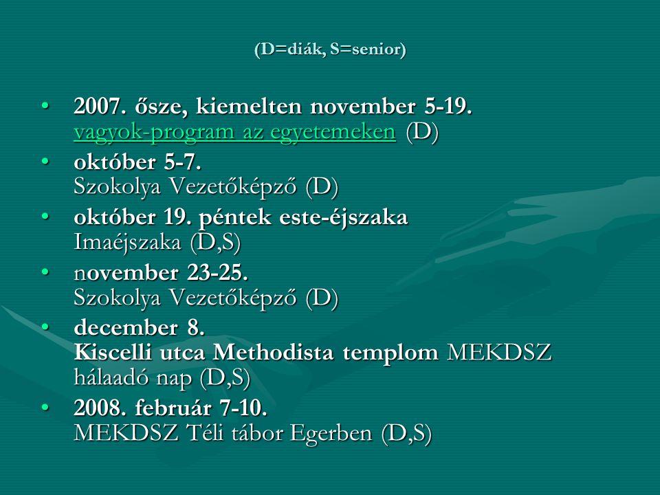 (D=diák, S=senior) 2007. ősze, kiemelten november 5-19. vagyok-program az egyetemeken (D)2007. ősze, kiemelten november 5-19. vagyok-program az egyete