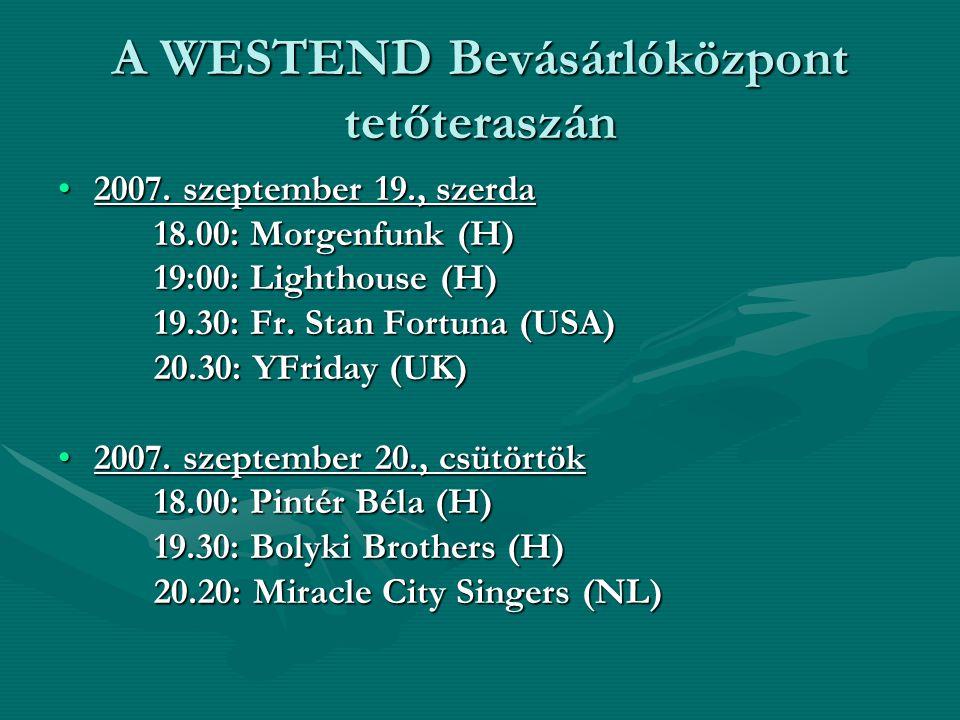 A WESTEND Bevásárlóközpont tetőteraszán 2007. szeptember 19., szerda2007. szeptember 19., szerda 18.00: Morgenfunk (H) 19:00: Lighthouse (H) 19.30: Fr