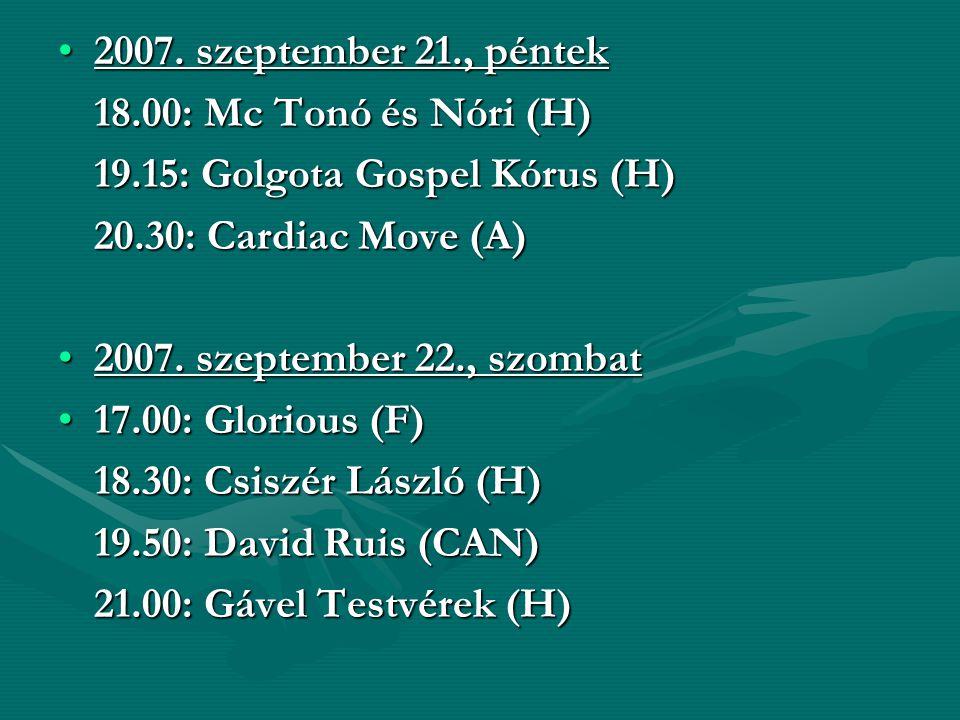 2007. szeptember 21., péntek2007. szeptember 21., péntek 18.00: Mc Tonó és Nóri (H) 19.15: Golgota Gospel Kórus (H) 20.30: Cardiac Move (A) 2007. szep