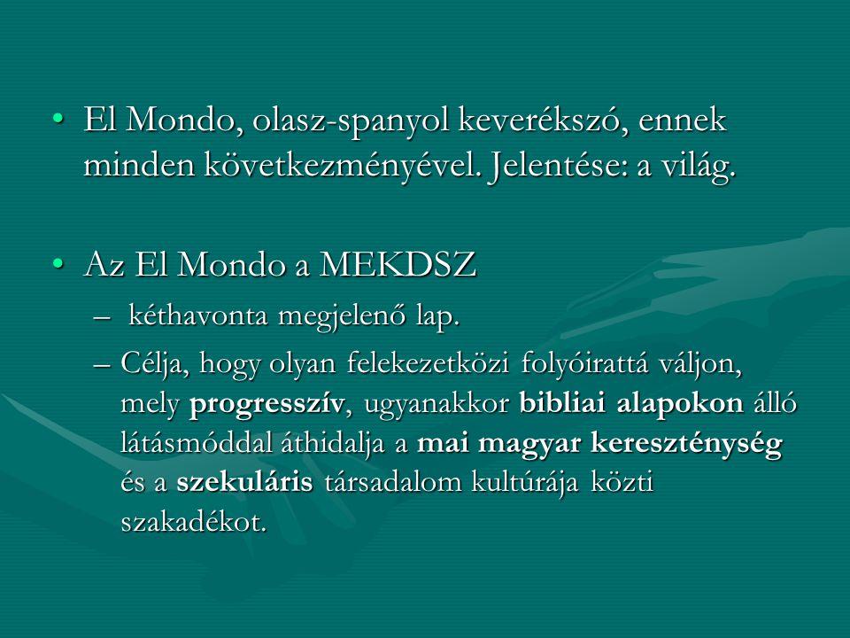El Mondo, olasz-spanyol keverékszó, ennek minden következményével. Jelentése: a világ.El Mondo, olasz-spanyol keverékszó, ennek minden következményéve