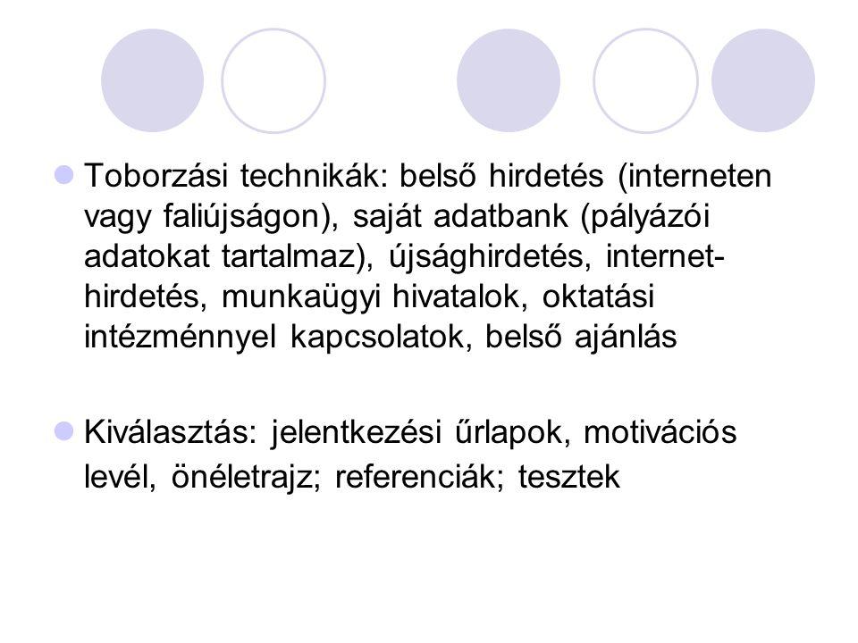 Toborzási technikák: belső hirdetés (interneten vagy faliújságon), saját adatbank (pályázói adatokat tartalmaz), újsághirdetés, internet- hirdetés, munkaügyi hivatalok, oktatási intézménnyel kapcsolatok, belső ajánlás Kiválasztás: jelentkezési űrlapok, motivációs levél, önéletrajz; referenciák; tesztek