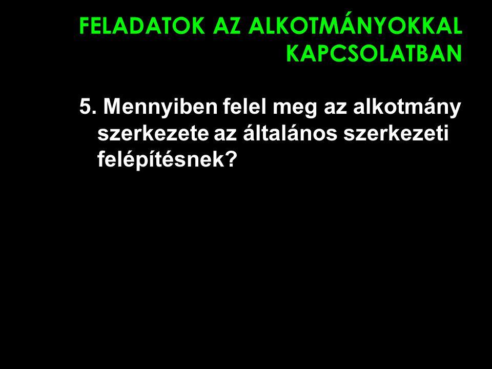 FELADATOK AZ ALKOTMÁNYOKKAL KAPCSOLATBAN 5. Mennyiben felel meg az alkotmány szerkezete az általános szerkezeti felépítésnek?