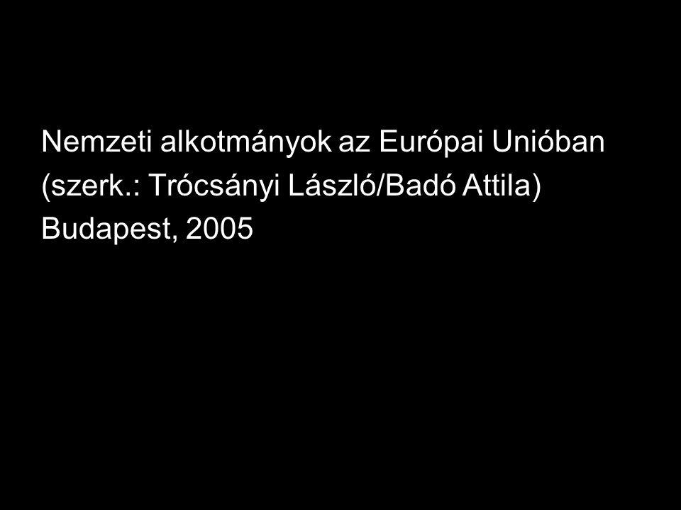 Nemzeti alkotmányok az Európai Unióban (szerk.: Trócsányi László/Badó Attila) Budapest, 2005