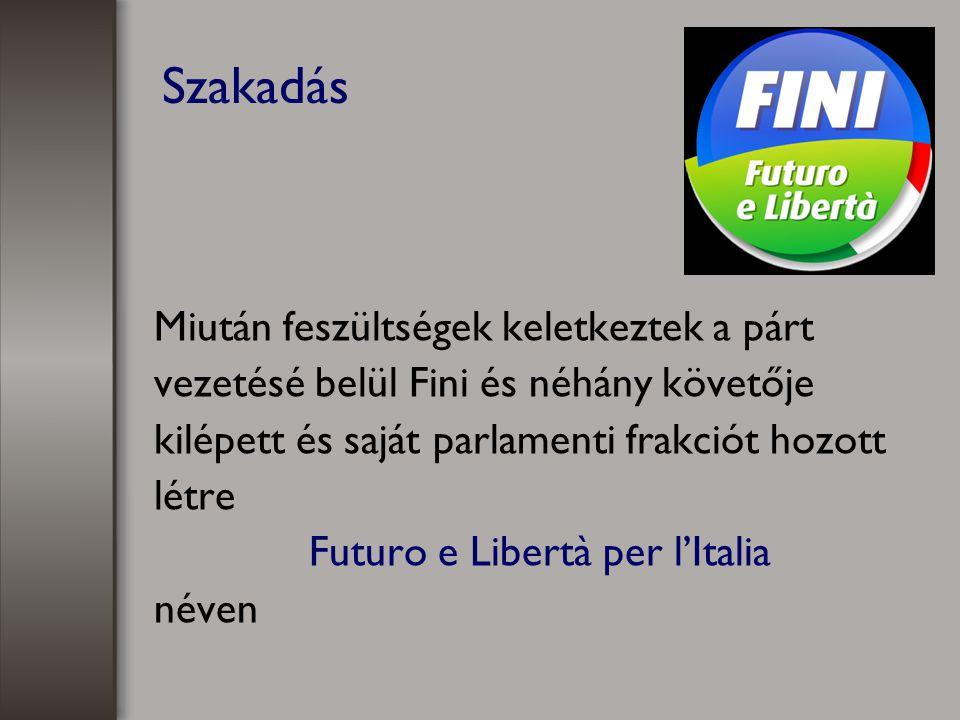 Szakadás Miután feszültségek keletkeztek a párt vezetésé belül Fini és néhány követője kilépett és saját parlamenti frakciót hozott létre Futuro e Libertà per l'Italia néven