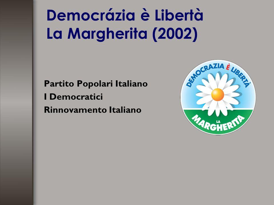 Democrázia è Libertà La Margherita (2002) Partito Popolari Italiano I Democratici Rinnovamento Italiano