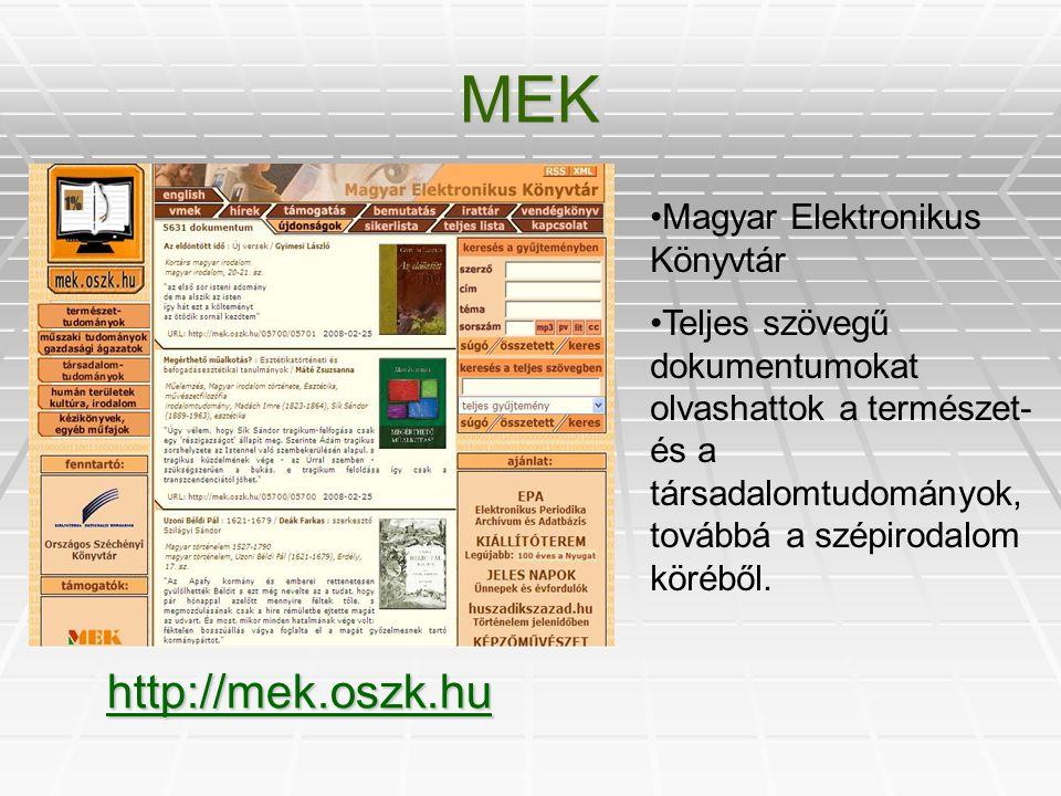 MEK http://mek.oszk.hu Magyar Elektronikus Könyvtár Teljes szövegű dokumentumokat olvashattok a természet- és a társadalomtudományok, továbbá a szépirodalom köréből.