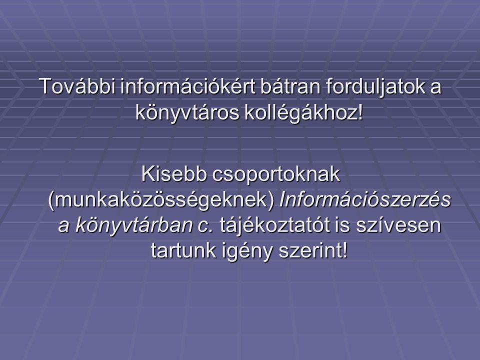 További információkért bátran forduljatok a könyvtáros kollégákhoz.