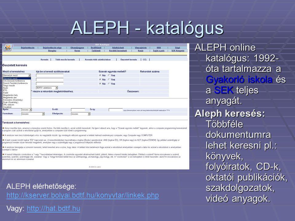 ALEPH - katalógus ALEPH online katalógus: 1992- óta tartalmazza a Gyakorló iskola és a SEK teljes anyagát.