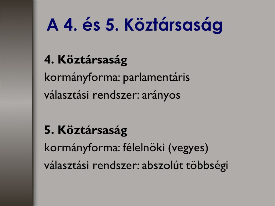 A 4. és 5. Köztársaság 4. Köztársaság kormányforma: parlamentáris választási rendszer: arányos 5. Köztársaság kormányforma: félelnöki (vegyes) választ