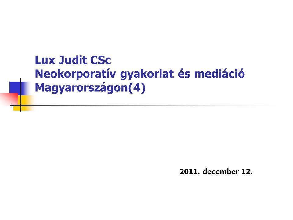 Lux Judit CSc Neokorporatív gyakorlat és mediáció Magyarországon(4) 2011. december 12.