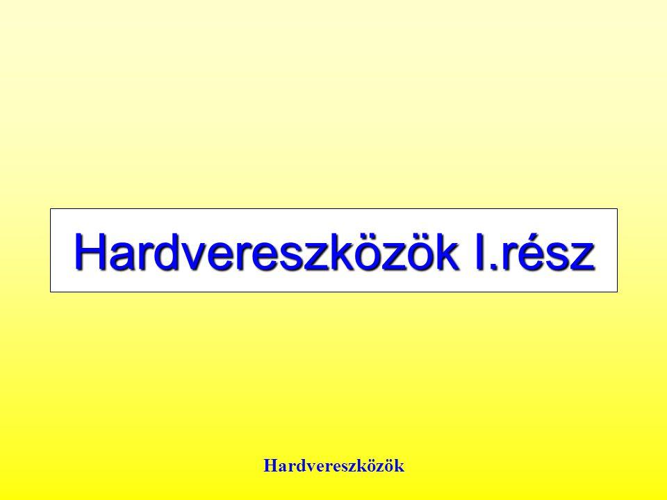 Hardvereszközök Hardvereszközök I.rész