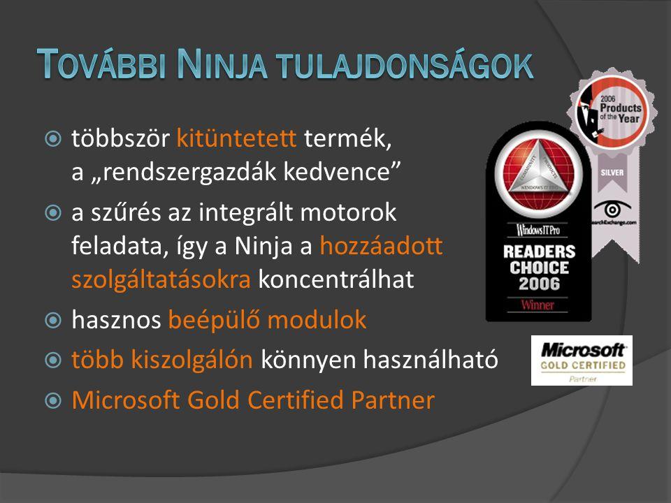""" többször kitüntetett termék, a """"rendszergazdák kedvence  a szűrés az integrált motorok feladata, így a Ninja a hozzáadott szolgáltatásokra koncentrálhat  hasznos beépülő modulok  több kiszolgálón könnyen használható  Microsoft Gold Certified Partner"""