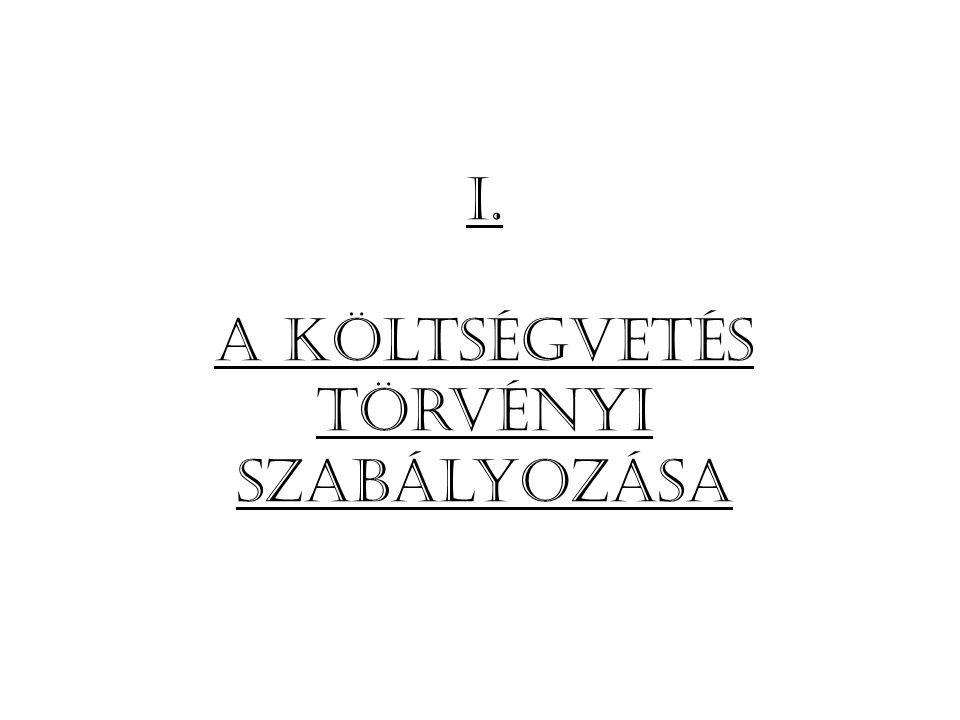 I. A költségvetés törvényi szabályozása