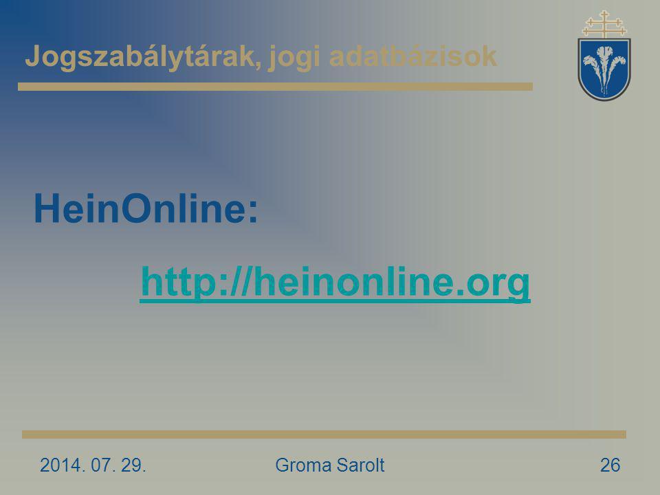 Jogszabálytárak, jogi adatbázisok 2014. 07. 29.Groma Sarolt26 HeinOnline: http://heinonline.org