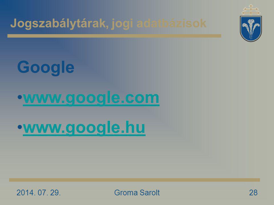 Jogszabálytárak, jogi adatbázisok 2014. 07. 29.Groma Sarolt28 Google www.google.com www.google.hu