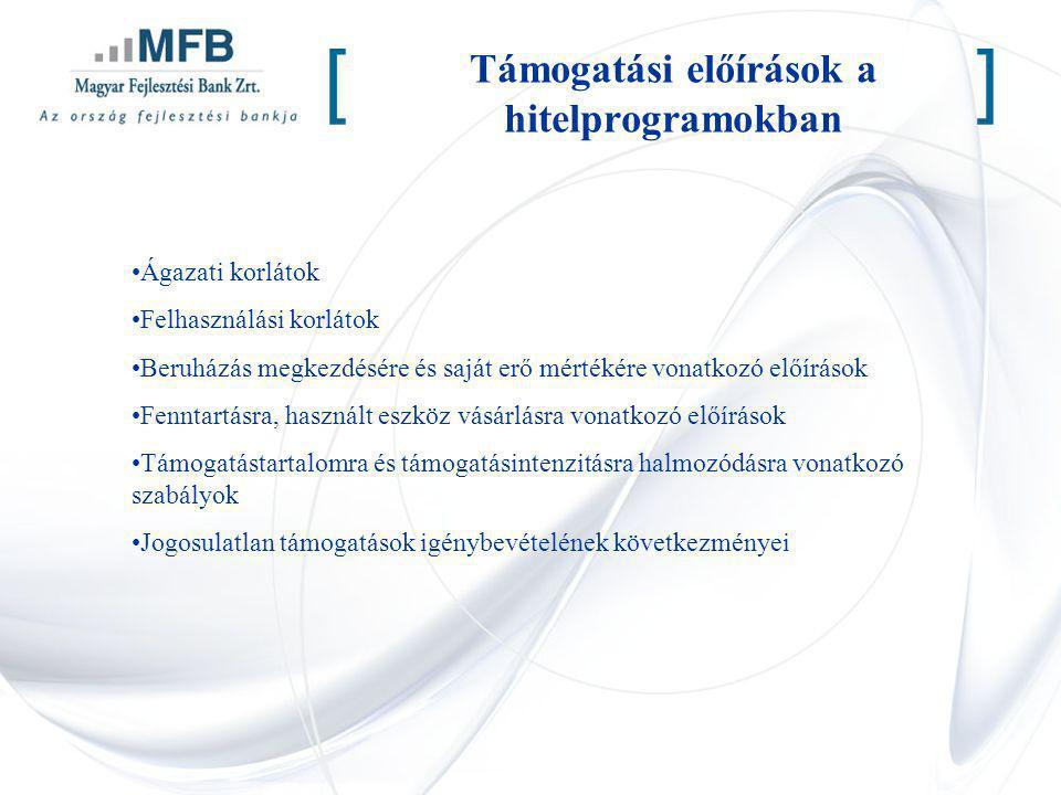 Támogatási előírások a hitelprogramokban [] Ágazati korlátok Felhasználási korlátok Beruházás megkezdésére és saját erő mértékére vonatkozó előírások