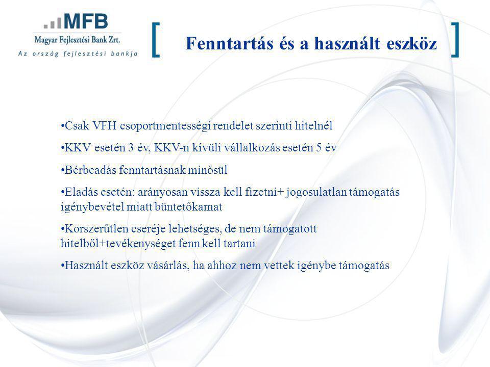 Fenntartás és a használt eszköz [] Csak VFH csoportmentességi rendelet szerinti hitelnél KKV esetén 3 év, KKV-n kívüli vállalkozás esetén 5 év Bérbead