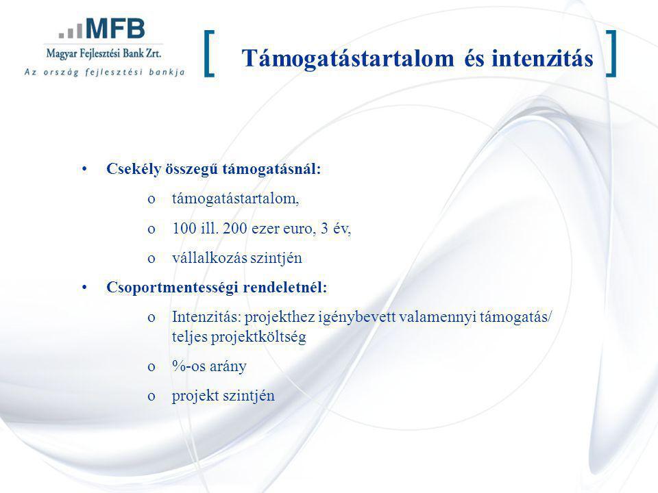 Támogatástartalom és intenzitás [] Csekély összegű támogatásnál: otámogatástartalom, o100 ill. 200 ezer euro, 3 év, ovállalkozás szintjén Csoportmente