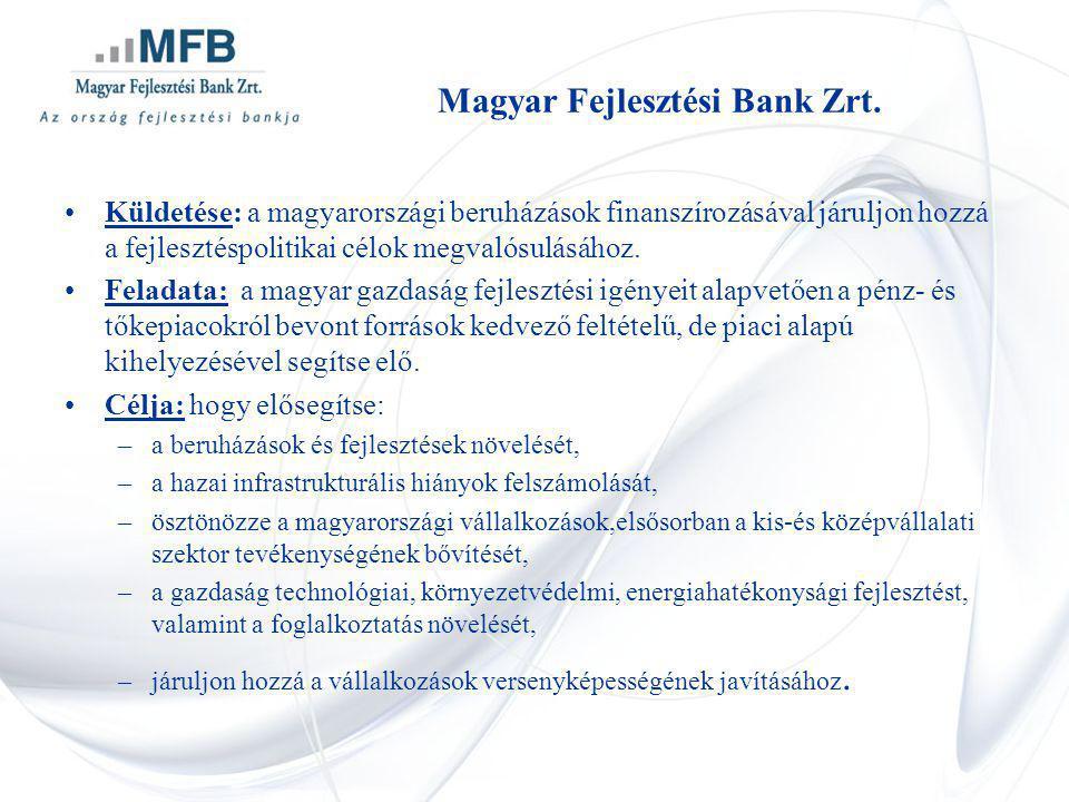 Magyar Fejlesztési Bank Zrt. Küldetése: a magyarországi beruházások finanszírozásával járuljon hozzá a fejlesztéspolitikai célok megvalósulásához. Fel