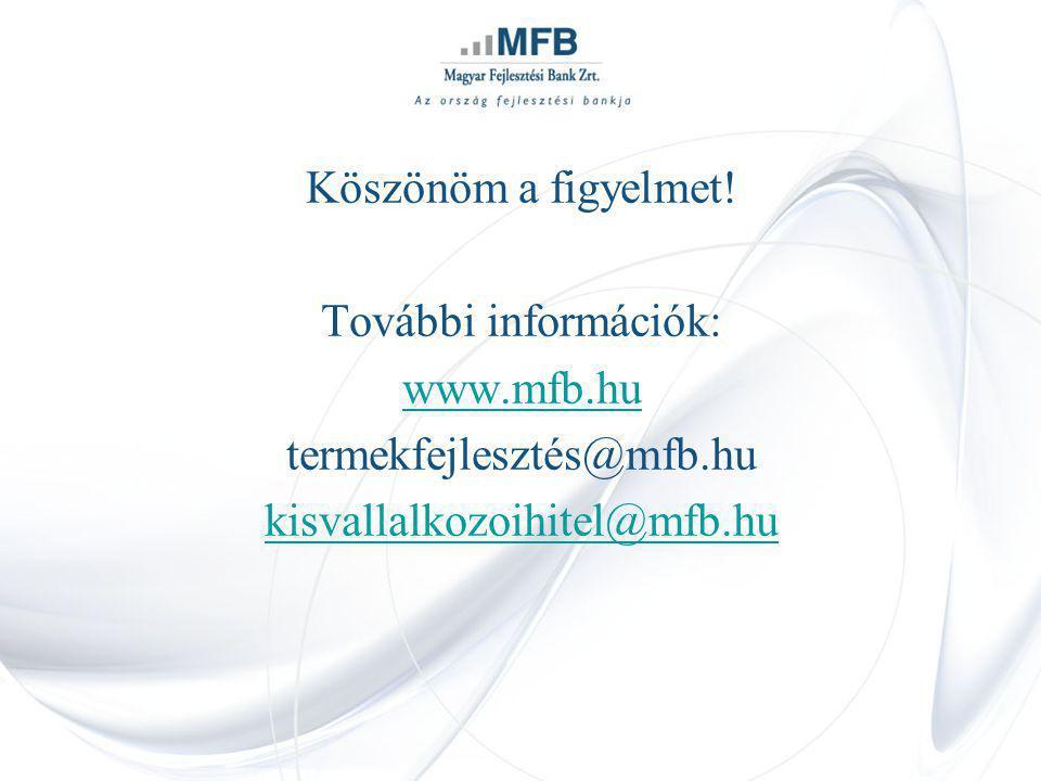 Köszönöm a figyelmet! További információk: www.mfb.hu termekfejlesztés@mfb.hu kisvallalkozoihitel@mfb.hu
