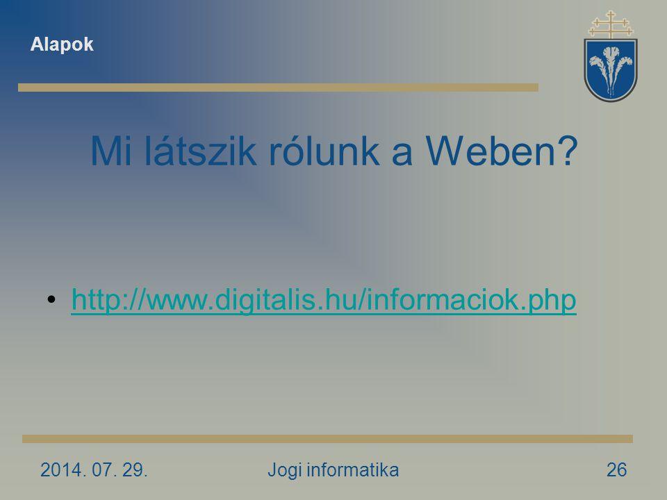 2014. 07. 29.Jogi informatika26 Mi látszik rólunk a Weben.