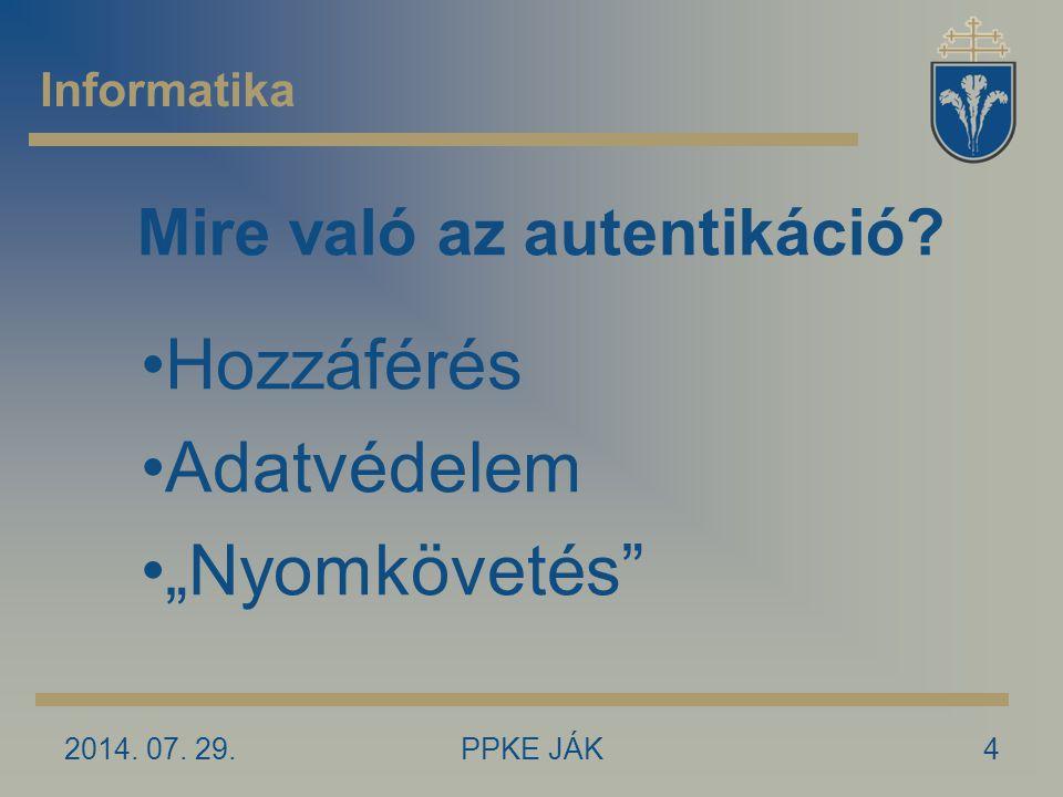 """Mire való az autentikáció 2014. 07. 29.4PPKE JÁK Hozzáférés Adatvédelem """"Nyomkövetés Informatika"""