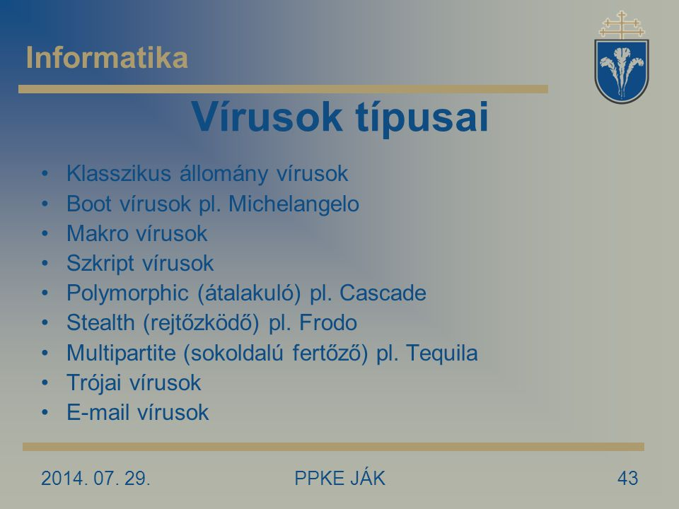 2014.07. 29.PPKE JÁK43 Vírusok típusai Klasszikus állomány vírusok Boot vírusok pl.