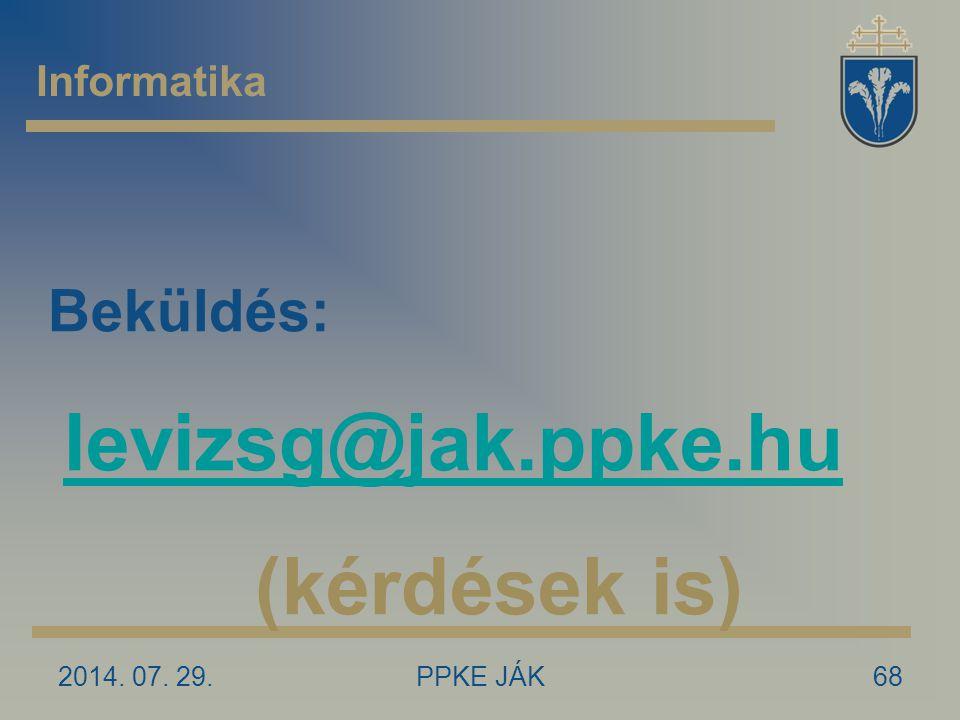 2014. 07. 29.PPKE JÁK68 Informatika Beküldés: levizsg@jak.ppke.hu (kérdések is)