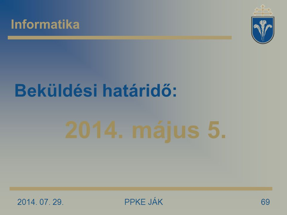 2014. 07. 29.PPKE JÁK69 Informatika Beküldési határidő: 2014. május 5.