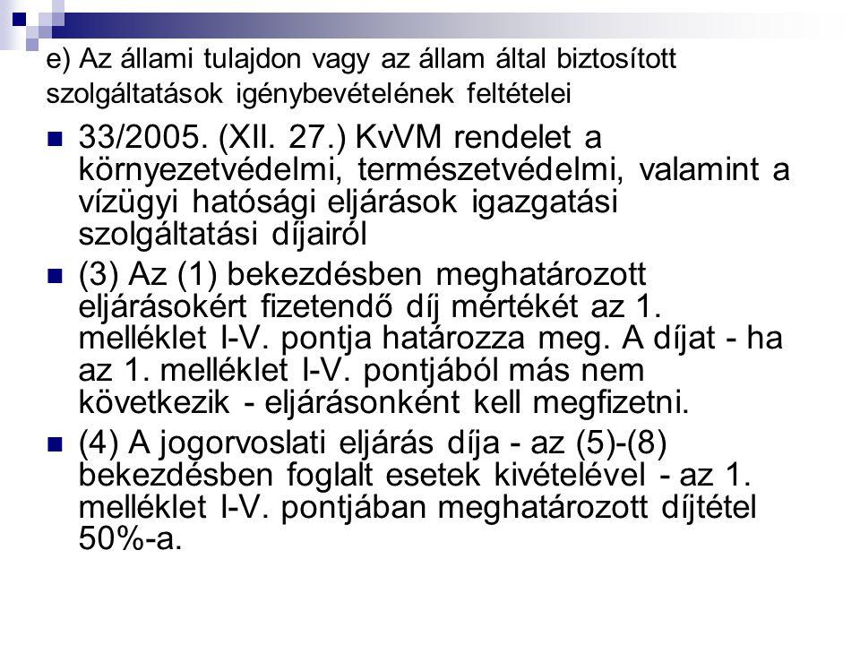 e) Az állami tulajdon vagy az állam által biztosított szolgáltatások igénybevételének feltételei 33/2005.