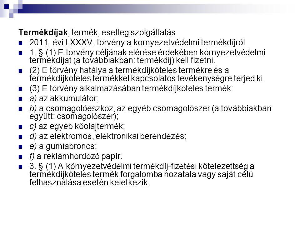 Termékdíjak, termék, esetleg szolgáltatás 2011.évi LXXXV.