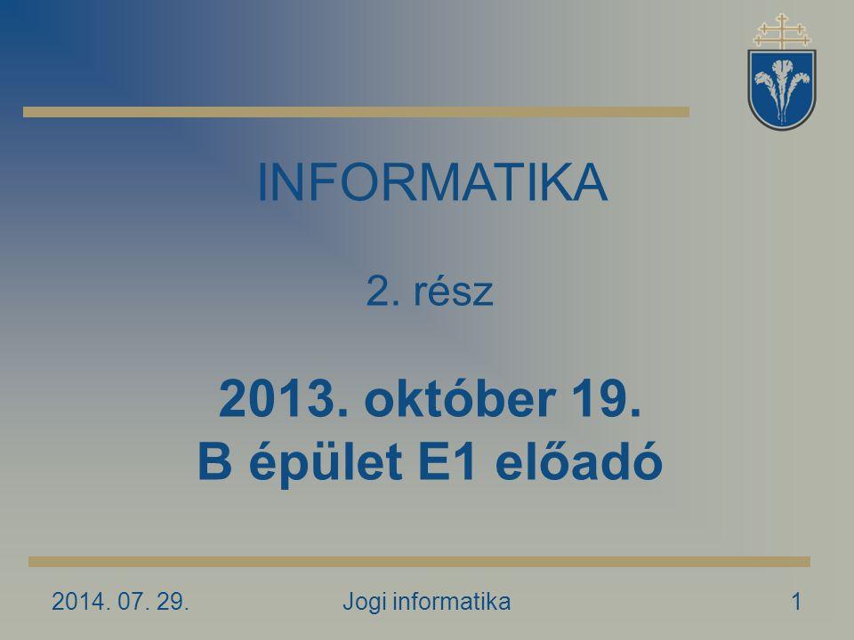 2014. 07. 29.Jogi informatika1 INFORMATIKA 2. rész 2013. október 19. B épület E1 előadó