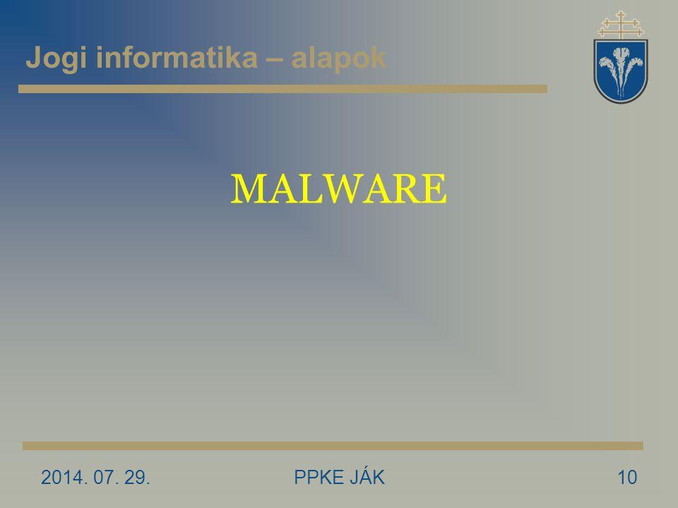 2014. 07. 29.PPKE JÁK10 MALWARE Jogi informatika – alapok